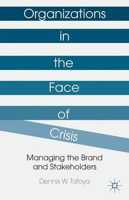 Organizations in the Face of Crisis: Managing the Brand and Stakeholders (Hardback)