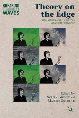 Theory on the Edge: Irish Studies and the Politics of Sexual Difference - Breaking Feminist Waves (Hardback)