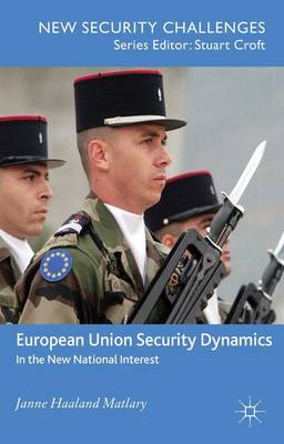 European Union Security Dynamics: In the New National Interest - New Security Challenges (Paperback)