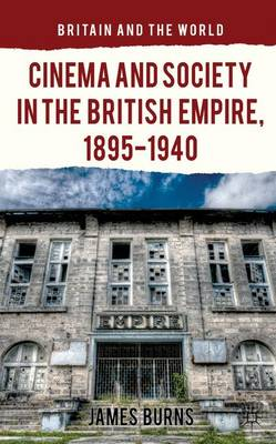 Cinema and Society in the British Empire, 1895-1940 - Britain and the World (Hardback)