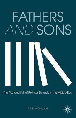 Fathers and Sons: The Rise and Fall of Political Dynasty in the Middle East (Hardback)