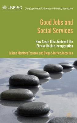 Good Jobs and Social Services: How Costa Rica achieved the elusive double incorporation - Developmental Pathways to Poverty Reduction (Hardback)