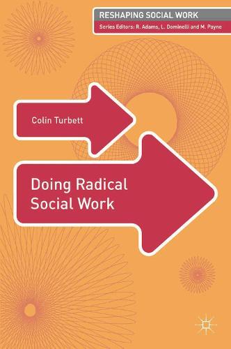 Doing Radical Social Work - Reshaping Social Work (Paperback)