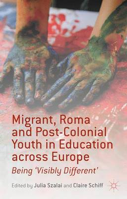Migrant, Roma and Post-Colonial Youth in Education across Europe: Being 'Visibly Different' (Hardback)