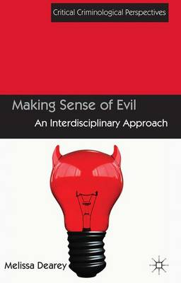Making Sense of Evil: An Interdisciplinary Approach - Critical Criminological Perspectives (Hardback)