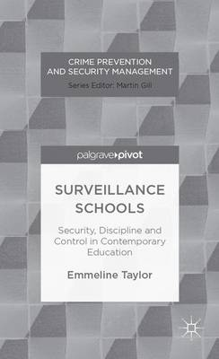 Surveillance Schools: Security, Discipline and Control in Contemporary Education - Crime Prevention and Security Management (Hardback)