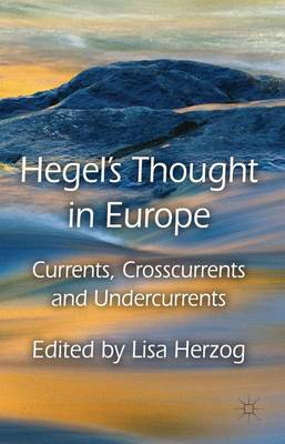 Hegel's Thought in Europe: Currents, Crosscurrents and Undercurrents (Hardback)