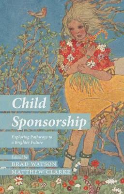 Child Sponsorship: Exploring Pathways to a Brighter Future (Hardback)