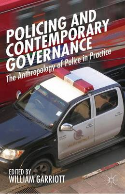 Policing and Contemporary Governance: The Anthropology of Police in Practice (Hardback)