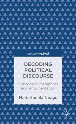 Decoding Political Discourse: Conceptual Metaphors and Argumentation (Hardback)