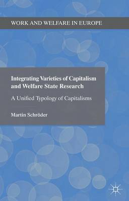 Integrating Varieties of Capitalism and Welfare State Research: A Unified Typology of Capitalisms - Work and Welfare in Europe (Hardback)
