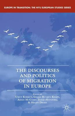 The Discourses and Politics of Migration in Europe - Europe in Transition: The NYU European Studies Series (Hardback)