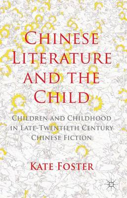 Chinese Literature and the Child: Children and Childhood in Late-Twentieth-Century Chinese Fiction (Hardback)