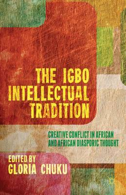The Igbo Intellectual Tradition: Creative Conflict in African and African Diasporic Thought (Hardback)