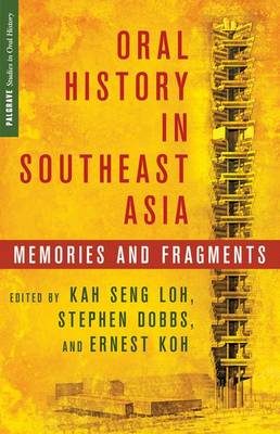 Oral History in Southeast Asia: Memories and Fragments - Palgrave Studies in Oral History (Hardback)