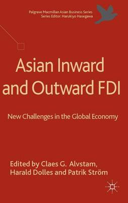 Asian Inward and Outward FDI: New Challenges in the Global Economy - Palgrave Macmillan Asian Business Series (Hardback)