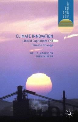 Climate Innovation: Liberal Capitalism and Climate Change - Energy, Climate and the Environment (Paperback)