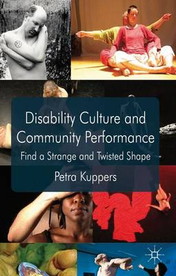 Disability Culture and Community Performance: Find a Strange and Twisted Shape (Paperback)
