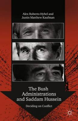 The Bush Administrations and Saddam Hussein: Deciding on Conflict - Advances in Foreign Policy Analysis (Paperback)