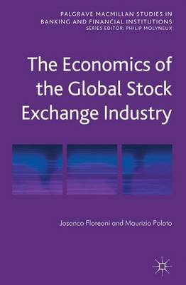 The Economics of the Global Stock Exchange Industry - Palgrave Macmillan Studies in Banking and Financial Institutions (Hardback)
