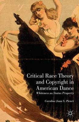 Critical Race Theory and Copyright in American Dance: Whiteness as Status Property (Hardback)