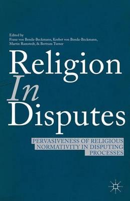 Religion in Disputes: Pervasiveness of Religious Normativity in Disputing Processes (Hardback)