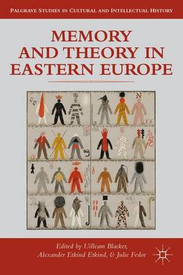 Memory and Theory in Eastern Europe - Palgrave Studies in Cultural and Intellectual History (Hardback)