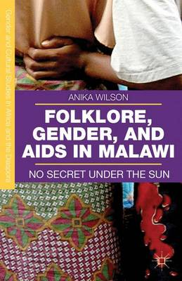 Folklore, Gender, and AIDS in Malawi: No Secret Under the Sun - Gender and Cultural Studies in Africa and the Diaspora (Hardback)