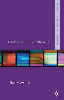 The Problem of Post-Racialism - Palgrave Politics of Identity and Citizenship Series (Hardback)