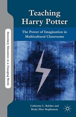 Teaching Harry Potter: The Power of Imagination in Multicultural Classrooms - Secondary Education in a Changing World (Paperback)