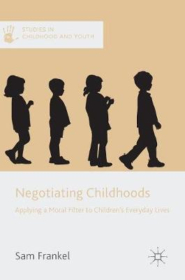 Negotiating Childhoods: Applying a Moral Filter to Children's Everyday Lives - Studies in Childhood and Youth (Hardback)