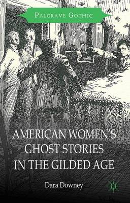 American Women's Ghost Stories in the Gilded Age - Palgrave Gothic (Hardback)