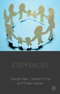 Stepfamilies - Palgrave Macmillan Studies in Family and Intimate Life (Paperback)