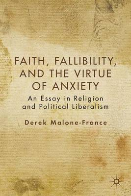 Faith, Fallibility, and the Virtue of Anxiety: An Essay in Religion and Political Liberalism (Paperback)