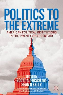 Politics to the Extreme: American Political Institutions in the Twenty-First Century (Hardback)