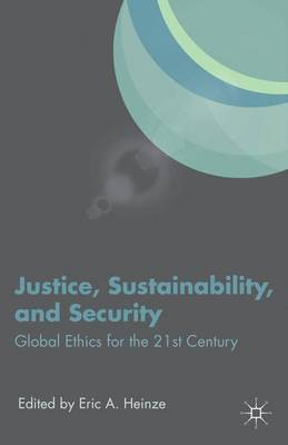Justice, Sustainability, and Security: Global Ethics for the 21st Century (Hardback)