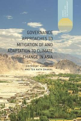 Governance Approaches to Mitigation of and Adaptation to Climate Change in Asia - Energy, Climate and the Environment (Hardback)