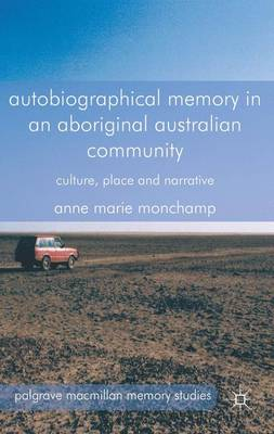 Autobiographical Memory in an Aboriginal Australian Community: Culture, Place and Narrative - Palgrave Macmillan Memory Studies (Hardback)