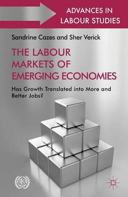 The Labour Markets of Emerging Economies: Has growth translated into more and better jobs? - Advances in Labour Studies (Hardback)