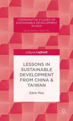 Lessons in Sustainable Development from China & Taiwan - Comparative Studies of Sustainable Development in Asia (Hardback)