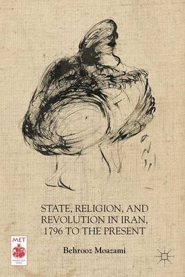 State, Religion, and Revolution in Iran, 1796 to the Present - Middle East Today (Paperback)