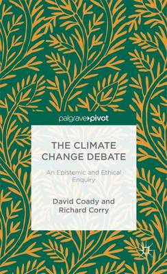The Climate Change Debate: An Epistemic and Ethical Enquiry (Hardback)