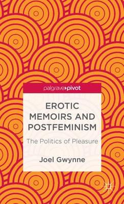 Erotic Memoirs and Postfeminism: The Politics of Pleasure (Hardback)