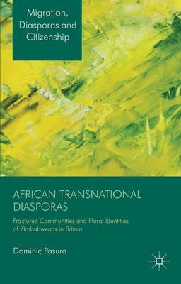 African Transnational Diasporas: Fractured Communities and Plural Identities of Zimbabweans in Britain - Migration, Diasporas and Citizenship (Hardback)