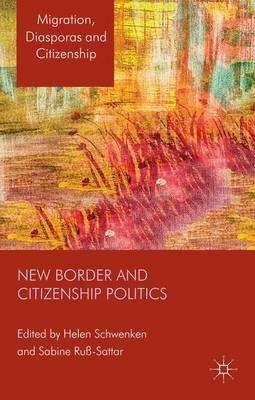 New Border and Citizenship Politics - Migration, Diasporas and Citizenship (Hardback)