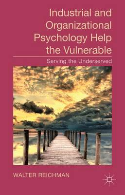 Industrial and Organizational Psychology Help the Vulnerable: Serving the Underserved (Hardback)