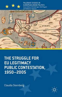 The Struggle for EU Legitimacy: Public Contestation, 1950-2005 - Palgrave Studies in European Union Politics (Hardback)