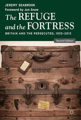 The Refuge and the Fortress: Britain and the Persecuted 1933 - 2013 (Hardback)