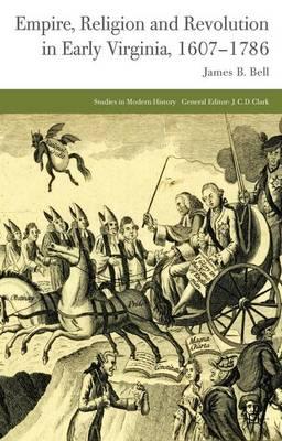 Empire, Religion and Revolution in Early Virginia, 1607-1786 - Studies in Modern History (Hardback)