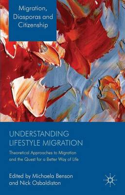 Understanding Lifestyle Migration: Theoretical Approaches to Migration and the Quest for a Better Way of Life - Migration, Diasporas and Citizenship (Hardback)